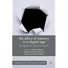 The Ethics of Memory in a Digital Age: Interrogating the Right to be Forgotten