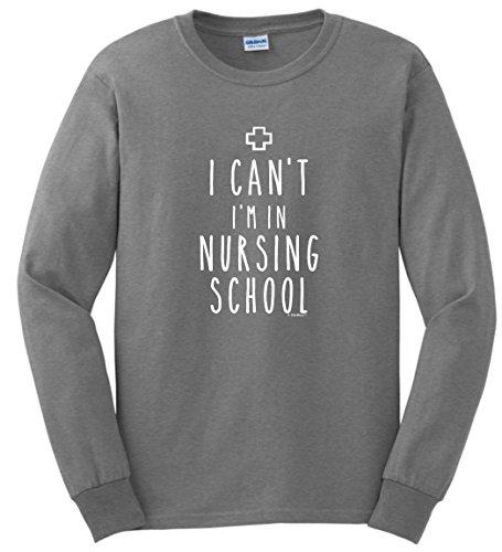 Nurse Gifts Funny Nurses Gifts Nurses Nursing Student Gifts I Can't I'm in Nursing School Long Sleeve T-Shirt Medium SpGry