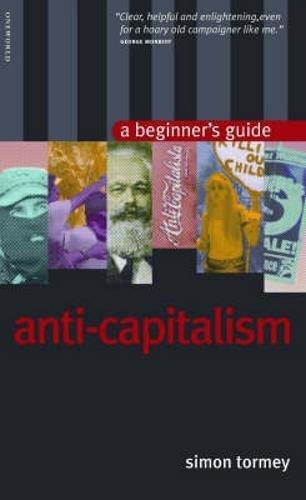 Anticapitalism: A Beginner's Guide (Beginner's Guides)