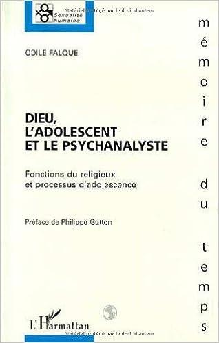En ligne Dieu, l'adolescent et le psychanalyste: Fonctions du religieux et processus d'adolescence pdf epub