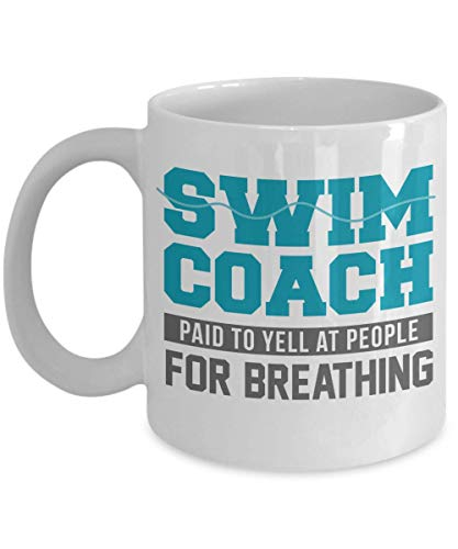 Swim Coach: Paid To Yell At People For Breathing! Funny Competitive Swimming Coffee & Tea Gift Mug, Décor, Ornament, Accessories, Items And Supplies For Swimmer Boys, Girls, Youth, Men & Women (11oz)