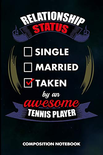 Relationship Status Single Married Taken by an Awesome Tennis Player: Composition Notebook, Birthday Journal Gift for Coach Racket Sport Lovers to write on por M. Shafiq