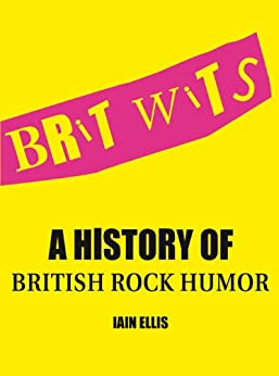 Brit Wits: A History of British Rock Humor by [Ellis, Iain]