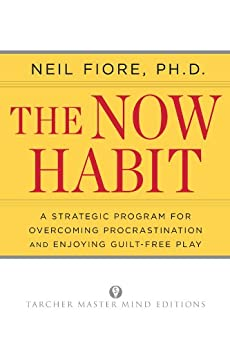 The Now Habit: A Strategic Program for Overcoming Procrastination and Enjoying Guilt-Free Play by [Fiore, Neil]