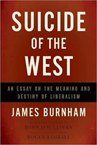 suicide of the west an essay on the meaning and destiny of  suicide of the west an essay on the meaning and destiny of liberalism james burnham 9781594037832 amazon com books