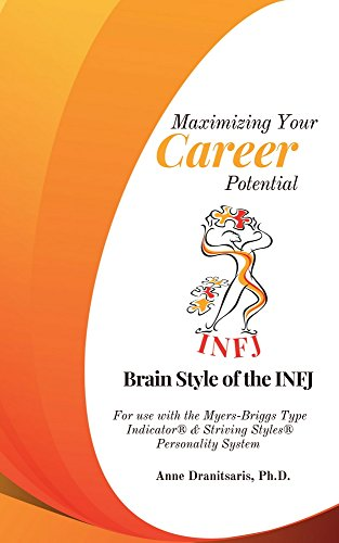 Maximizing Your Career Potential: Brain Style of the INFJ: For use with the Myers-Briggs Type Indicator® & Striving Styles® Personality - Careers Style