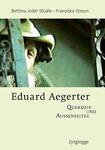 Eduard Aegerter: Querkopf und Aussenseiter mit zahlreichen Bildern und DVD