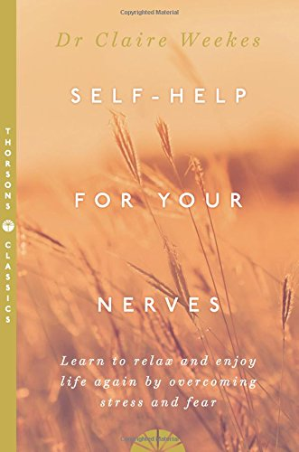 Self Help for Your Nerves : Learn to Relax and Enjoy Life Again by Overcoming Stress and Fear
