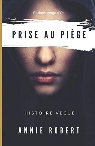 Prise au piège: Histoire vécue Broché – 30 décembre 2017 Annie Robert Éditions Verge-d' Or BAnQ 2924818052