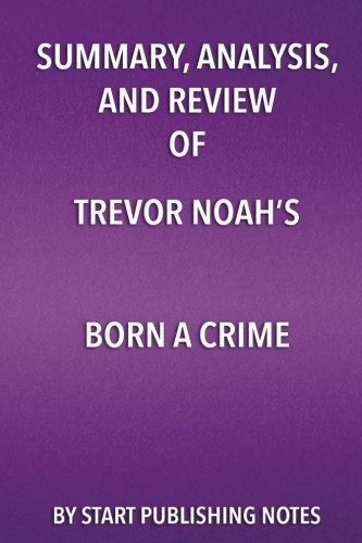 Summary  Analysis  And Review Of Trevor Noahs Born A Crime  Stories From A South African Childhood