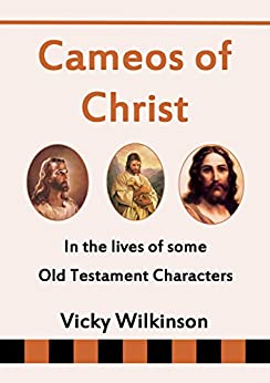 Cameos of Christ: In the Lives of Some Old Testament Characters by [Wilkinson, Vicky]