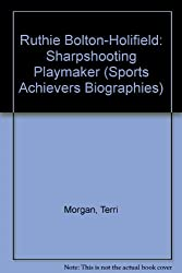 Ruthie Bolton-Holifield: Sharpshooting Playmaker (Sports Achievers Biographies)