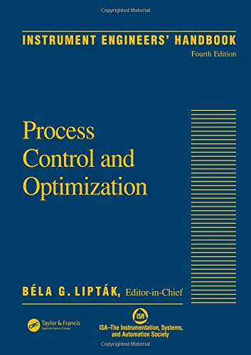 Instrument Engineers Handbook - Instrument Engineers' Handbook, Vol. 2: Process Control and Optimization, 4th Edition