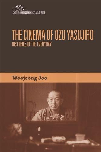 The Cinema of Ozu Yasujiro: Histories of the Everyday (Edinburgh Studies in East Asian Film) by Edinburgh University Press