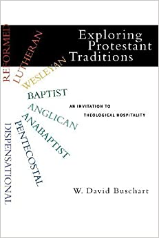 Book Exploring Protestant Traditions: an Invitation to Theological Hospitality by Buschart, W David (2009)