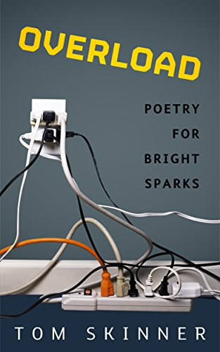 OVERLOAD: Poetry Book: Eight Short and Zappy Illustrated Poems For Bright Sparks (Ages 8-15) Who Can Handle A Bit Of High Voltage Wordplay (GET YOUR WORDSWORTH Book 7)