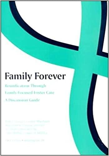 Family Forever Reunification Through Family Focused Foster Care A