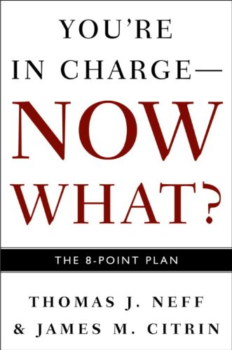 You're in Charge--Now What?: The 8 Point Plan by [Neff, Thomas J., James M. Citrin]