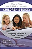 How to Write and Publish a Successful Children's Book Everything You Need to Know Explained Simply: Everything You Need to Know Explained Simply (Creative Writing Creative Writ)