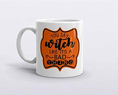 Halloween Mug, You Say Witch Like It's a Bad Thing, Witch's Brew, Halloween gift, Funny Coffee Mugs, Witch Mug, Witches Brew Mug -