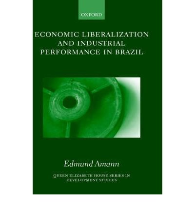 [(Economic Liberalization and Industrial Performance in Brazil )] [Author: Edmund Amann] [Oct-2000] ebook