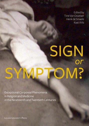 Sign or Symptom?: Exceptional Corporeal Phenomena in Religion and Medicine in the 19th and 20th Centuries (KADOC Studies on Religion, Culture and Society)