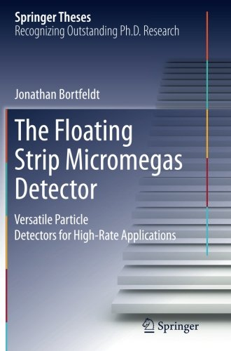 The Floating Strip Micromegas Detector: Versatile Particle Detectors for High-Rate Applications (Springer Theses)