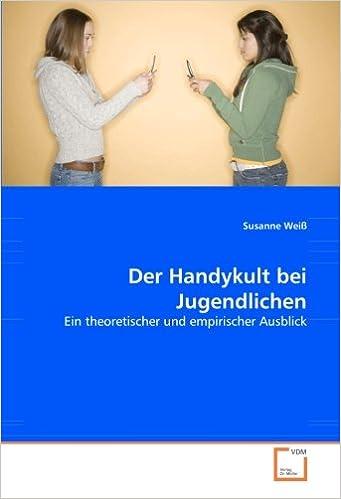 Der Handykult bei Jugendlichen: Ein theoretischer und empirischer Ausblick (German Edition)