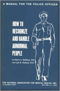 How to recognize and handle abnormal people: A manual for the police officer                                                            Paperback – January 1, 1978
