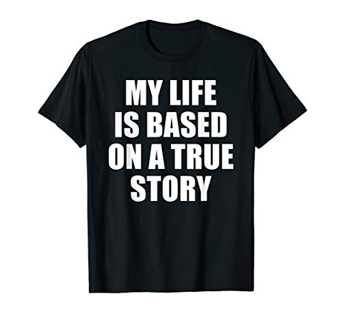 MY LIFE IS BASED ON A TRUE STORY T-Shirt (Was The Notebook Based On A True Story)