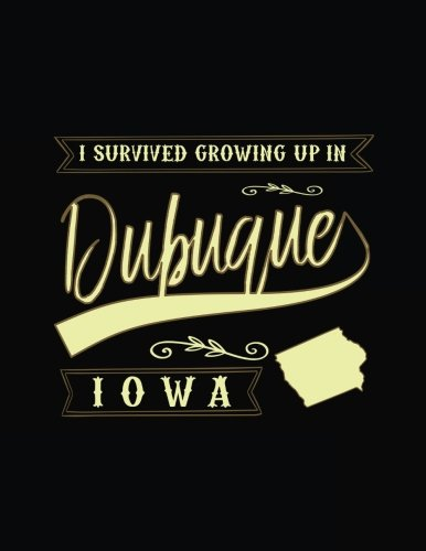 I Survived Growing Up In Dubuque Iowa: Funny Journal, Blank Lined Journal Notebook, 8.5 x 11 (Journals To Write In) ()