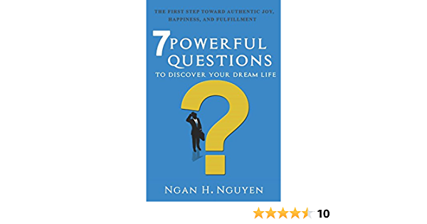 7 Powerful Questions To Discover Your Dream Life By Ngan H Nguyen