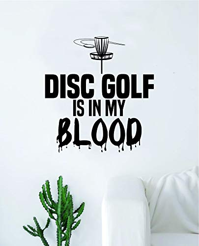 - Disc Golf is in my Blood Wall Decal Sticker Vinyl Art Bedroom Living Room Decor Decoration Teen Quote Inspirational Boy Girl Sports Frisbee Throw Basket Chains Throw Putter Long Distance Mid Range Bag
