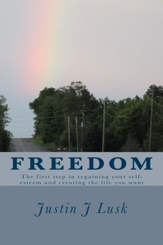 Freedom: The First Step in Regaining Your Self-Esteem and Creating the Life You Want (Volume 1) pdf