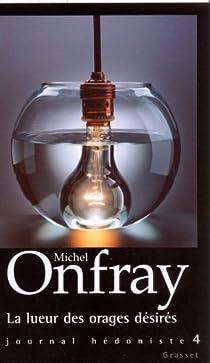 La lueur des orages désirés : Journal hédoniste, tome 4 par Onfray