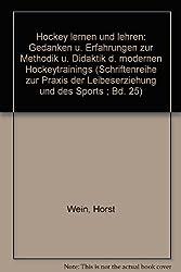 Hockey lernen und lehren: Gedanken u. Erfahrungen zur Methodik u. Didaktik d. modernen Hockeytrainings (Schriftenreihe zur Praxis der Leibeserziehung und des Sports ; Bd. 25)