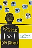 Proved by Experience : Profiles of Educators, , 1932948678