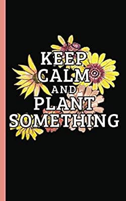 "Garden Planner Journal Log Book - Keep Calm and Plant Something: Easy Tracker Planning Worksheets to Record Seasonal Planting Notes, DIY Diary Notebook, Small 5x8"" (Smart Gardener Gifts Vol 3)"