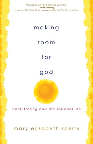 Making room for god decluttering and the spiritual life kindle making room for god decluttering and the spiritual life by sperry mary elizabeth fandeluxe Gallery