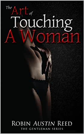 The Art Of Touching A Woman The Modern Man Series Book 1 Kindle Edition By Reed Robin Austin Health Fitness Dieting Kindle Ebooks Amazon Com
