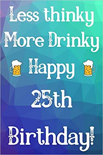 Less Thinky More Drinky Happy 25th Birthday Funny 25th