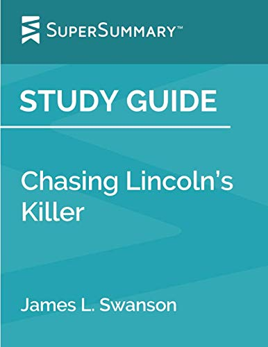 Study Guide: Chasing Lincoln's Killer by James L. Swanson (SuperSummary) (Swanson James)