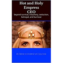 Hot and Holy Empress CEO : beyond survival, treachery, seduction, betrayal, and burnout