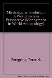 Mississippian Evolution: A World System Perspective (Monographs in World Archaeology)