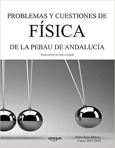 Book's Cover of Problemas y cuestiones de Física de la PEBAU de Andalucía (Español) Tapa blanda – 2 abril 2019
