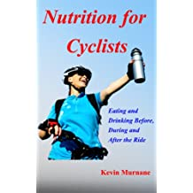 Nutrition for Cyclists: Eating and Drinking Before, During, and After the Ride