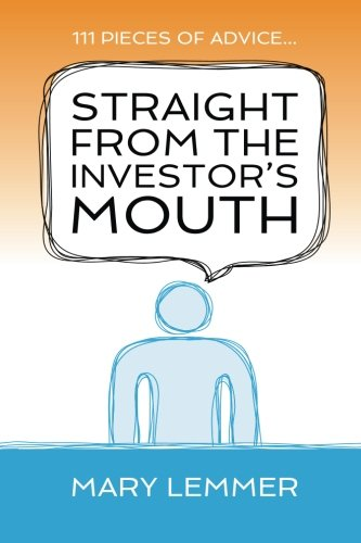 Straight from the Investor's Mouth: 111 Pieces of Advice for Entrepreneurs