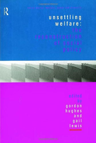 Unsettling Welfare: The Reconstruction of Social Policy (Social Policy: Welfare, Power and Diversity)