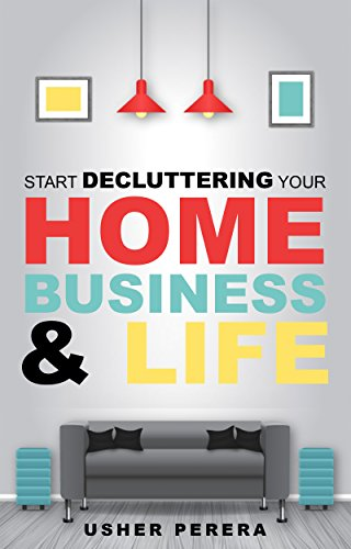 Declutter: Decluttering Your Home in Less than 90 Days where you can Enjoy the Joy of Less