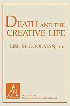 Death and the Creative Life: Conversations with Prominent Artists and Scientists (The Springer Series on Death and Suicide)